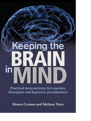 Keeping the Brain in Mind: Practical neuroscience for coaches, therapists and hypnosis practitioners